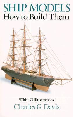 Ship Models: How to Build Them - Davis, Charles G, and Davis, Paul K