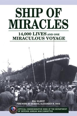 Ship of Miracles: 14,000 Lives and One Miraculous Voyage - Gilbert, Bill, and Haig, Alexander M (Foreword by)