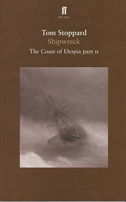 Shipwreck - the Coast of Utopia Play 2 - Stoppard, Tom