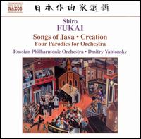 Shiro Fukai: Songs of Java; Creation; Four Parodies for Orchestra - Russian Philharmonic Orchestra; Dmitry Yablonsky (conductor)