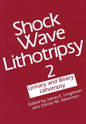 Shock Wave Lithotripsy 2: Urinary and Biliary Lithotripsy - Lingeman, James (Editor)