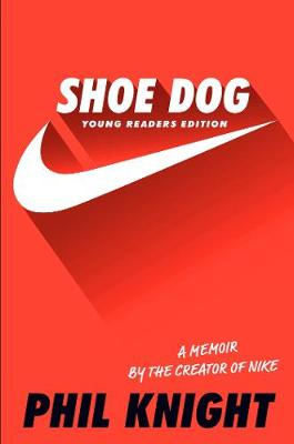Shoe Dog (Young Readers Edition) - Knight, Phil