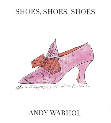 Shoes, Shoes, Shoes - Warhol, Andy, and Bright, R Seth (Adapted by)