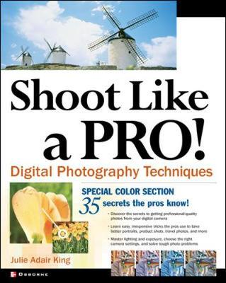 Shoot Like a Pro!: Digital Photography Techniques - King, Julie Adair