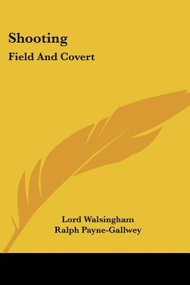 Shooting: Field and Covert - Walsingham, Lord, and Payne-Gallwey, Ralph, Sir