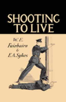 Shooting to Live - Fairbairn, William E, and Sykes, Eric Anthony