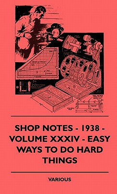 Shop Notes - 1938 - Volume XXXIV - Easy Ways to Do Hard Things - Various