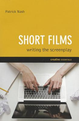 Short Films: Writing the Screenplay - Nash, Patrick