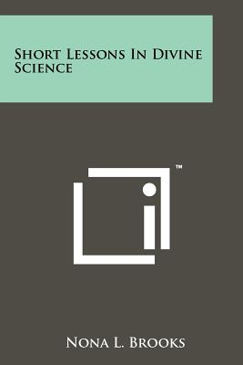 Short Lessons in Divine Science - Brooks, Nona L