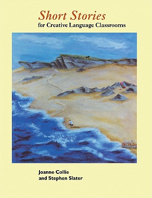 Short Stories: For Creative Language Classrooms - Collie, Joanne, and Slater, Stephen