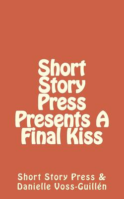 Short Story Press Presents a Final Kiss - Short Story Press, and Voss-Guillen, Alicia Danielle