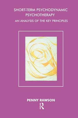 Short-Term Psychodynamic Psychotherapy: An Analysis of the Key Principles - Rawson, Penny