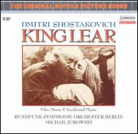 Shostakovich: King Lear (Film Music and Incidental Music) - Elena Zaremba (mezzo-soprano); Berlin Radio Chorus (choir, chorus); Berlin Radio Symphony Orchestra;...