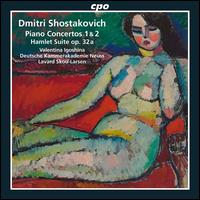 Shostakovich: Piano Concertos Nos. 1 & 2; Hamlet Overture - Thomas Hammes (trumpet); Valentina Igoshina (piano); Deutsche Kammerakademie Neuss; Lavard Skou-Larsen (conductor)