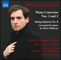 Shostakovich: Piano Concertos Nos. 1 and 2; String Quartet No. 8 (arranged for piano by Boris Giltburg) - Boris Giltburg (piano); Rhys Owens (trumpet); Royal Liverpool Philharmonic Orchestra; Vasily Petrenko (conductor)