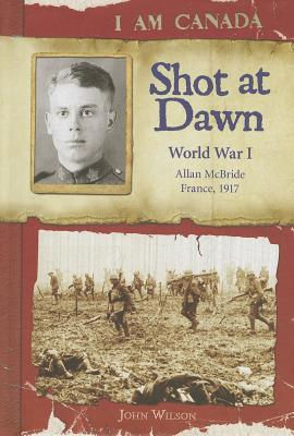 Shot at Dawn: World War I - Wilson, John