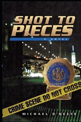 Shot to Pieces - O'Keefe, Michael