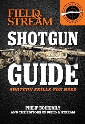 Shotgun Guide (Field & Stream): Shotgun Skills You Need - Bourjaily, Phil