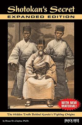 Shotokan's Secret: The Hidden Truth Behind Karate's Fighting Origins - Clayton, Bruce D, Bs, Pharmd, Rph