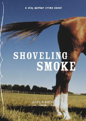 Shoveling Smoke: A Clay Parker Crime Novel - Davis, Austin
