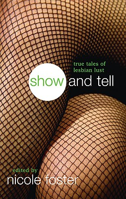 Show and Tell: True Tales of Lesbian Lust - Foster, Nicole (Editor)