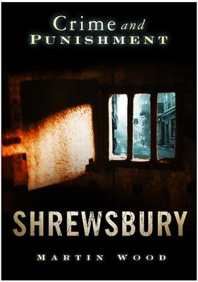 Shrewsbury: Crime and Punishment - Wood, Martin