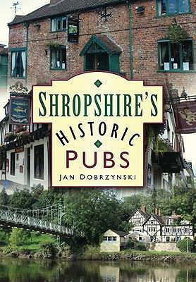 Shropshire's Historic Pubs - Dobrzynski, Jan