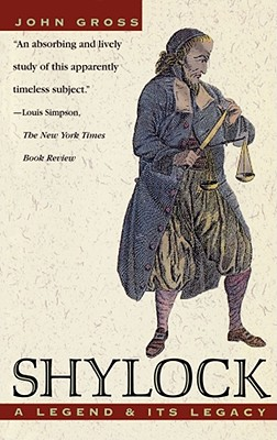 Shylock: A Legend and Its Legacy - Gross, John (Preface by)