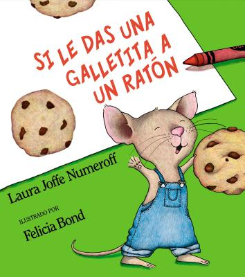 Si Le Das Una Galletita a Un Ratón: If You Give a Mouse a Cookie (Spanish Edition) - Numeroff, Laura Joffe