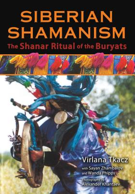 Siberian Shamanism: The Shanar Ritual of the Buryats - Tkacz, Virlana