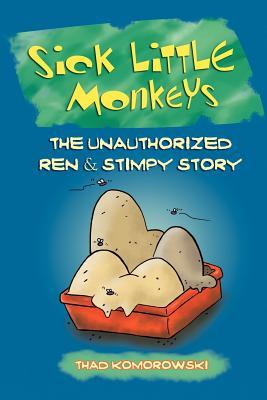 Sick Little Monkeys: The Unauthorized Ren & Stimpy Story - Komorowski, Thad