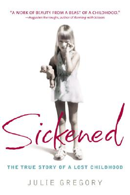 Sickened: The True Story of a Lost Childhood - Gregory, Julie