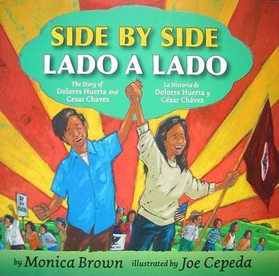 Side by Side/Lado a Lado: The Story of Dolores Huerta and Cesar Chavez/La Historia de Dolores Huerta Y Cesar Chavez (Bilingual Spanish-English Children's Book) - Brown, Monica