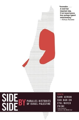 Side by Side: Parallel Histories of Israel-Palestine - Adwan, Sami (Editor), and Bar-On, Dan (Editor), and Naveh, Eyal (Editor)