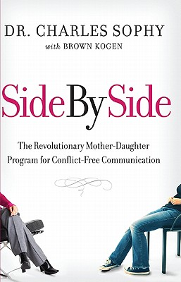 Side by Side: The Revolutionary Mother-Daughter Program for Conflict-Free Communication - Sophy, Charles, and Kogen, Brown