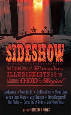 Sideshow: Ten Original Tales of Freaks, Illusionists and Other Matters Odd and Magical - Noyes, Deborah (Editor)