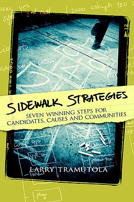 Sidewalk Strategies: Seven Winning Steps for Candidates, Causes and Communities - Tramutola, Larry
