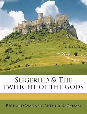 Siegfried & the Twilight of the Gods - Wagner, Richard, Professor, and Rackham, Arthur