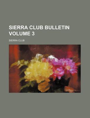 Sierra Club Bulletin, Volume 3... - Club, Sierra