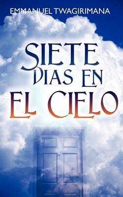 Siete Dias En El Cielo - Twagirimana, Emmanuel