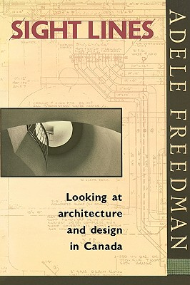 Sight Lines: Looking at Architecture and Design in Canada - Freedman, Adele