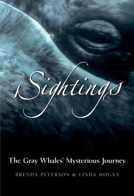 Sightings: The Gray Whales' Mysterious Journey - Hogan, Linda, Professor, and Peterson, Brenda