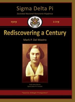 Sigma Delta Pi: Rediscovering a Century, 1919-2019 - del Mastro, Mark P
