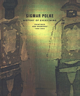 Sigmar Polke: History of Everything, Paintings and Drawings, 1998-2003 - Lane, John R (Editor), and Wylie, Charles, Mr. (Editor)