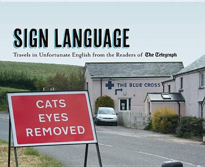 Sign Language: Travels in Unfortunate English from the Readers of The Daily Telegraph -