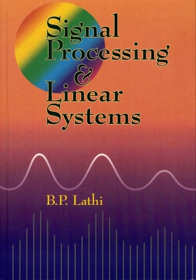 Signal Processing and Linear Systems - Lathi, B P