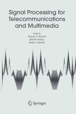 Signal Processing for Telecommunications and Multimedia - Wysocki, Tadeusz A (Editor), and Honary, Bahram (Editor), and Wysocki, Beata J (Editor)