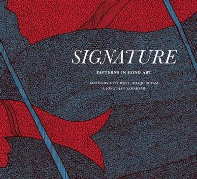 Signature: Patterns in Gond Art - Wolf, Gita, Dr. (Editor), and Shyam, Bhajju (Editor)
