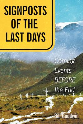 Signposts of the Last Days: Coming Events Before the End - Goodwin, Bill