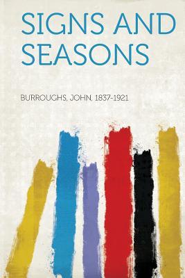 Signs and Seasons - Burroughs, John (Creator)